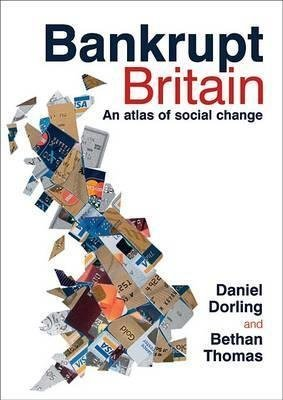 [Bankrupt Britain: An Atlas of Social Change] (By: Daniel Dorling) [published: May, 2011]