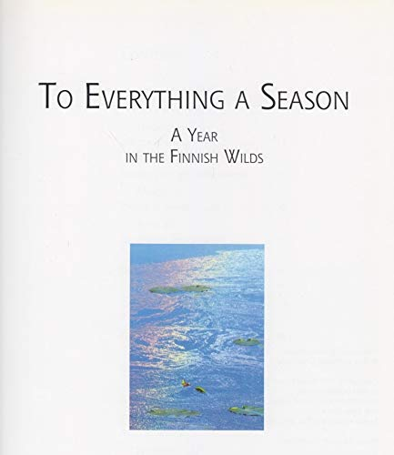 To Everything a Season: Year in the Finnish Wilds por Hannu Hautala