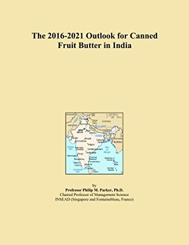 The 2016-2021 Outlook for Canned Fruit Butter in India
