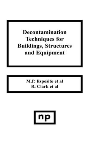 Decontamination Techniques for Buildings, Structures and Equipment (Pollution Technology Review)
