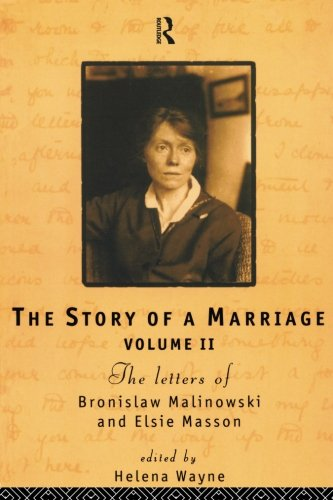 The Story of a Marriage: The Letters of Bronislaw Malinowski and Elsie Masson: 1920-35 Vol 2