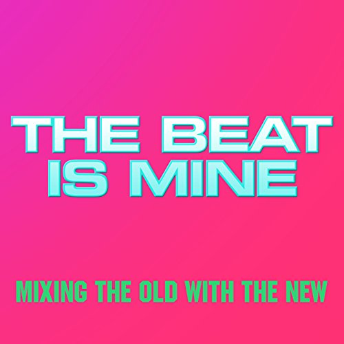 The Beat Is Mine [Explicit]