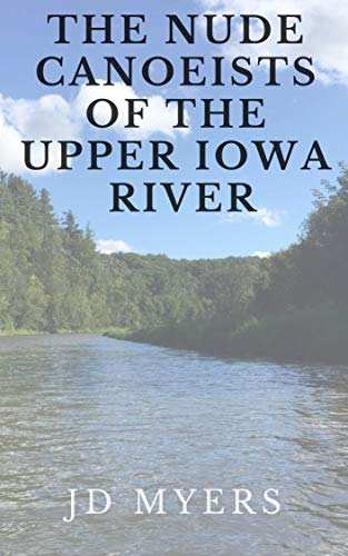 The Nude Canoeists of the Upper Iowa River: Ladies, if you ever wondered, this is what we do when we're away. book cover