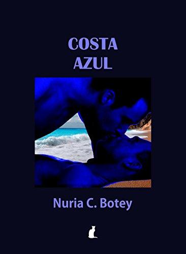 Costa Azul: Una novela romántica diferente para mujeres sin prejuicios. por Nuria C Botey