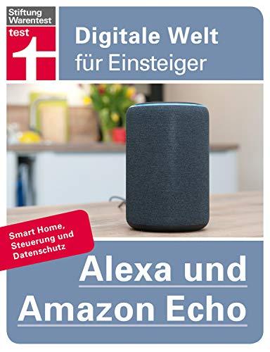 Alexa und Amazon Echo: Smart Home, Steuerung und Datenschutz (Digitale Welt für Einsteiger)
