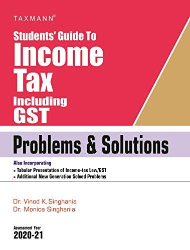 Taxmann's Students' Guide to Income Tax Including GST - Problems & Solutions (20th Edition Assessment Year 2020-21)