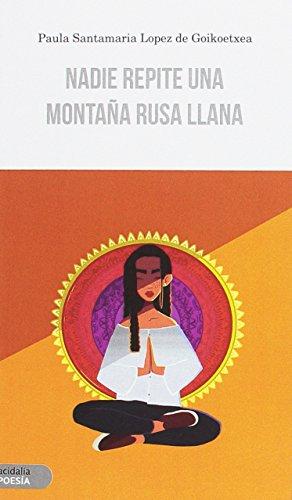 Nadie repite una montaña rusa llana (Poesía Acidalia) por Paula Santamaria Lopez de Goikoetxea