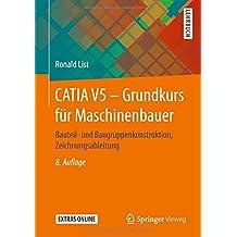 CATIA V5 - Grundkurs fur Maschinenbauer: Bauteil- und Baugruppenkonstruktion, Zeichnungsableitung