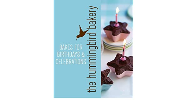 Hummingbird Bakery Bakes For Birthdays And Celebrations An Extract