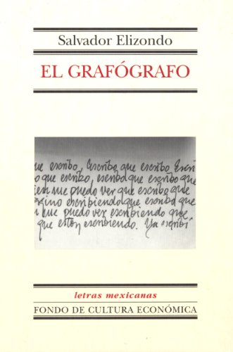 El grafógrafo (Letras Mexicanas nº 127) por Salvador Elizondo