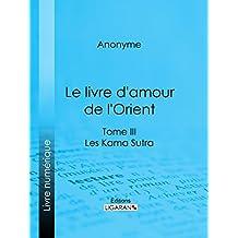 Le livre d'amour de l'Orient: Tome III - Les Kama Sutra - Les Maîtres de l'Amour