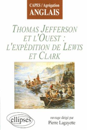 Thomas Jefferson et l'Ouest : l'expédition de Lewis et Clark par Pierre Lagayette