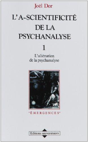 L'a-scientificité de la psychanalyse, tome 1 : L'aliénation de la psychanalyse par Joël Dor