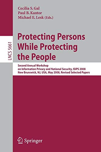 Protecting Persons While Protecting the People: Second Annual Workshop on Information Privacy and National Security, ISIPS 2008, New Brunswick, NJ, ... Notes in Computer Science, Band 5661)