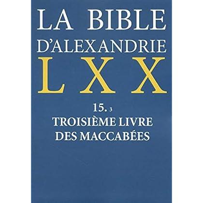 La Bible d'Alexandrie : Troisième livre des Maccabées