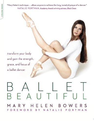 Ballet Beautiful: Transform Your Body and Gain the Strength, Grace, and Focus of a Ballet Dancer (English Edition)