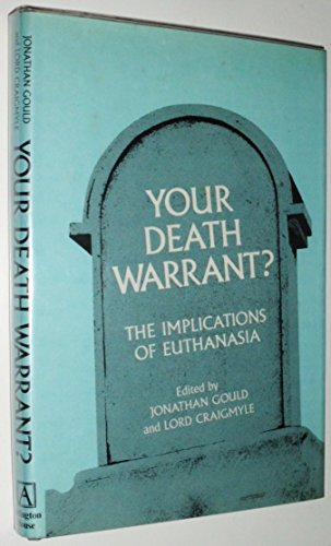 Your death warrant?: The implications of euthanasia; a medical, legal and ethical study