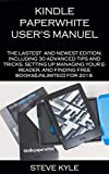 KINDLE PAPERWHITE USER'S MANUEL: THE LATEST AND NEWEST EDITION: INCLUDING 30 ADVANCED TIPS AND TRICKS, SETTING UP,MANAGING YOUR E- READER, AND FINDING ... [UNLIMITED] FOR 2019. (English Edition)