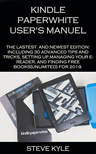 KINDLE PAPERWHITE USERS MANUEL: THE LATEST AND NEWEST EDITION ...