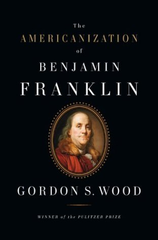 The Americanization of Benjamin Franklin by Gordon S. Wood (2004-05-24)