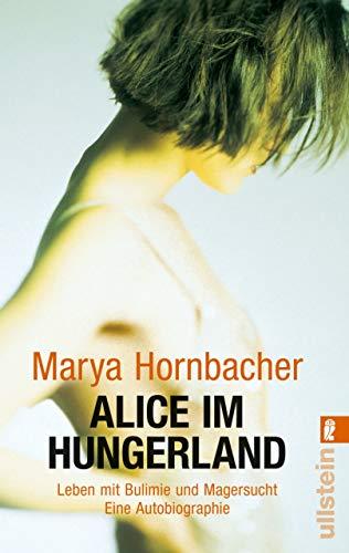 Alice im Hungerland: Leben mit Bulimie und Magersucht. Eine Autobiographie (Ullstein Taschenbuch)
