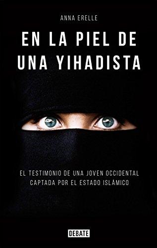 En la piel de una Yihadista (Debate) por Anna Erelle