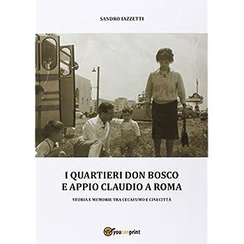 I Quartieri Don Bosco E Appio Claudio A Roma. Ediz. Illustrata