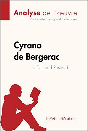 Cyrano de Bergerac d'Edmond Rostand (Analyse de l'oeuvre): Comprendre la littérature avec lePetitLittéraire.fr (Fiche de lecture) par Isabelle Consiglio