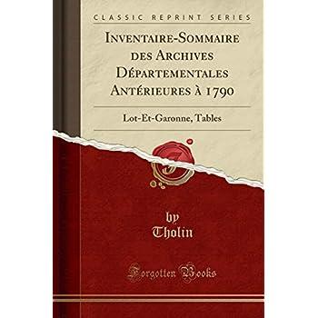 Inventaire-Sommaire Des Archives Départementales Antérieures À 1790: Lot-Et-Garonne, Tables (Classic Reprint)
