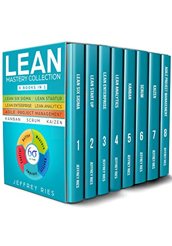 Lean Mastery Collection: 8 Manuscripts - Lean Six Sigma, Lean Startup, Lean Enterprise, Lean Analytics, Agile Project Management, Kanban, Scrum, Kaizen ... DSDM XP & Crystal Book 9) (English Edition)