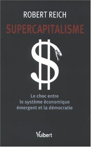 Supercapitalisme : Le choc entre le système économique émergent et la démocratie