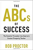 The ABCs of Success: The Essential Principles from Americas Greatest Prosperity Teacher by Bob Proctor (2015-06-09)