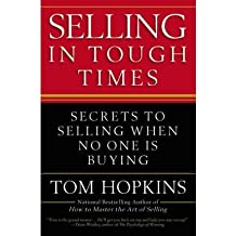 [(Selling in Tough Times: Secrets to Selling When No One is Buying )] [Author: Tom Hopkins] [Mar-2010]
