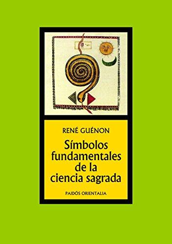 Símbolos fundamentales de la ciencia sagrada (Orientalia) por René Guénon