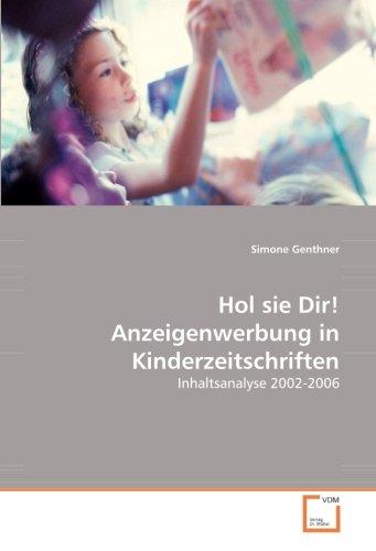 Hol sie Dir! Anzeigenwerbung in Kinderzeitschriften: Inhaltsanalyse 2002-2006