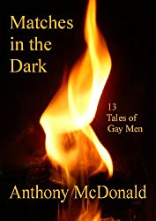 Matches in the Dark: 13 Tales of Gay Men (English Edition)