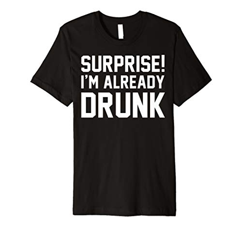 Surprise. I 'm bereits Drunk Funny Humor Drink Beer Shirt -