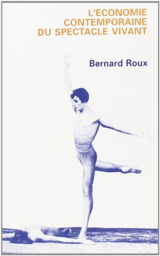 L'économie contemporaine du spectacle vivant par Bernard Roux