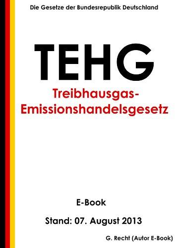 Gesetz über den Handel mit Berechtigungen zur Emission von Treibhausgasen (Treibhausgas-Emissionshandelsgesetz - TEHG) - E-Book - Stand: 07. August 2013 (Treibhausgas)