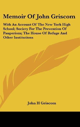 Memoir of John Griscom: With an Account of the New York High School; Society for the Prevention of Pauperism; The House of Refuge and Other Institutions by John H Griscom (2007-07-01) par John H Griscom