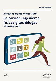 Se buscan ingenieras, físicas y tecnólogas: ¿Por qué no hay más mujeres STEM? de [Ibáñez, Milagros Sáinz, Telefónica, Fundación]