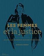 Les Femmes et la justice. Les Avocates, les magist de Emmanuel Pierrat