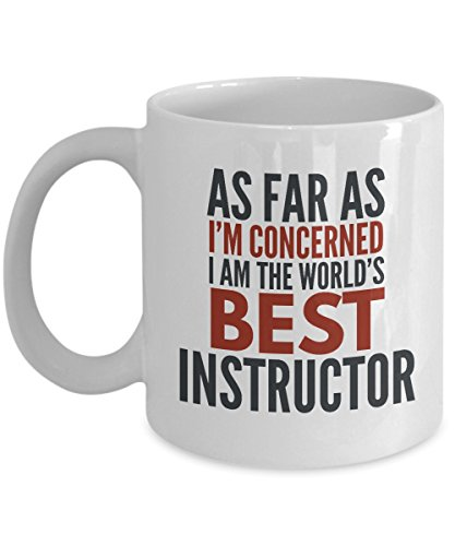 sdhknjj Instructor Mug As Far As I'm Concerned I Am The World's Best Instructor Funny Coffee Mug Gift with Sayings Quotes