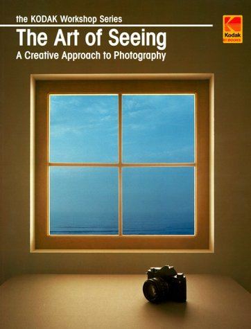 The Art of Seeing: A Creative Approach to Photography (The Kodak Workshop Series) by Derek Doeffinger (1997-08-01) (Kodak Workshop Series)