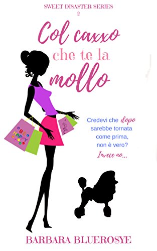 Col caxxo che te la mollo (Sweet Disaster Series Vol. 2)