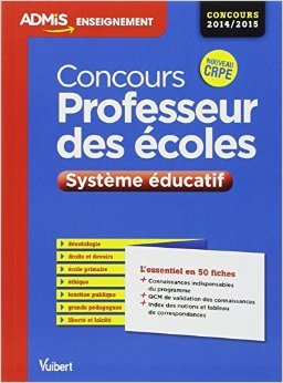 Concours professeur des écoles - Système éducatif - L'essentiel en 50 fiches - Concours 2014/2015 de Dominique Catteau ( 11 novembre 2013 )