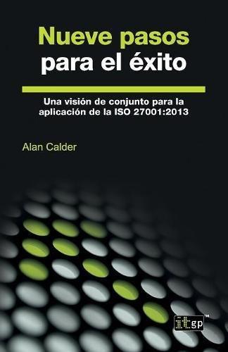 Nueve pasos para el éxito: Una visión de conjunto para la aplicación de la ISO 27001:2013 por Alan Calder