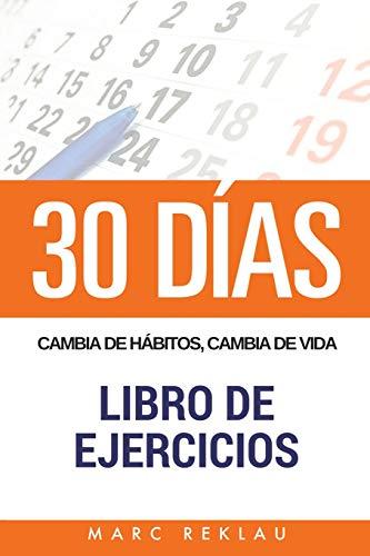 30 DIAS - Cambia de habitos, cambia de vida - Libro de Ejercicios por Marc Reklau
