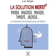 La solution NERTI - Phobie, angoisse, panique, timidité, jalousie...