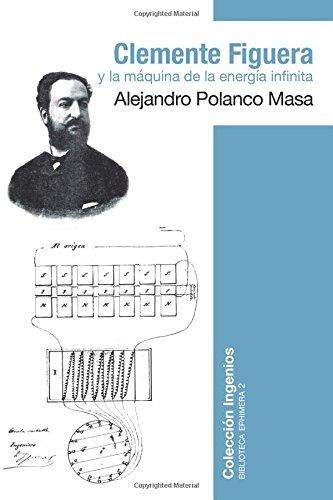 Clemente Figuera y la máquina de la energía infinita: Volume 2 (Biblioteca Ephimera)